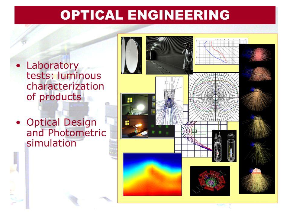Laboratory tests: luminous characterization of products Optical Design and Photometric simulation OPTICAL ENGINEERING