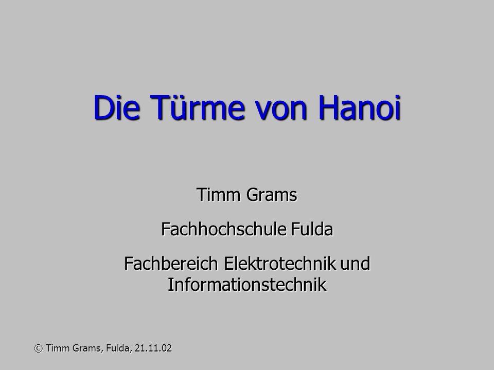 Die Türme von Hanoi Timm Grams Fachhochschule Fulda Fachbereich Elektrotechnik und Informationstechnik © Timm Grams, Fulda, 21.11.02