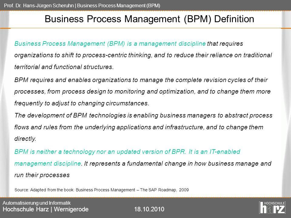 Prof. Dr. Hans-Jürgen Scheruhn | Business Process Management (BPM) Automatisierung und Informatik Hochschule Harz | Wernigerode18.10.2010 Business Pro