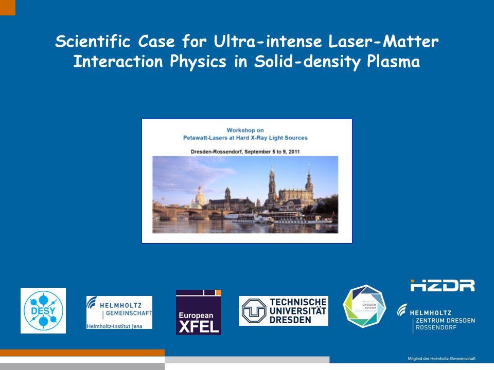 Text optional: Institutsname Prof. Dr. Hans Mustermann www.fzd.de Mitglied der Leibniz-Gemeinschaft Scientific Case for Ultra-intense Laser-Matter Int