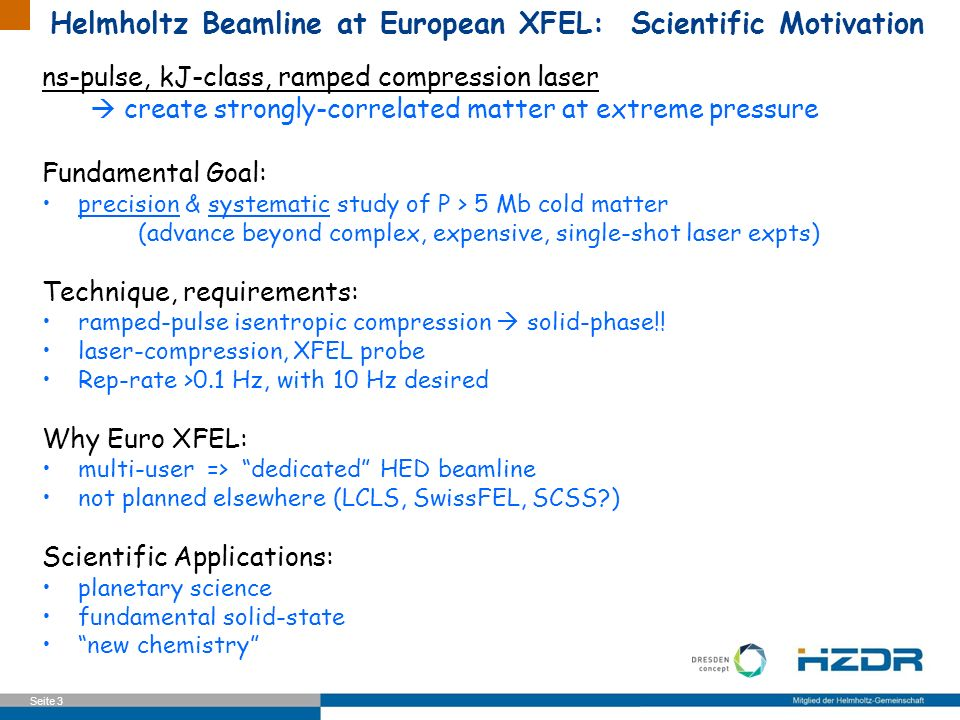 Seite 3 Helmholtz Beamline at European XFEL: Scientific Motivation ns-pulse, kJ-class, ramped compression laser create strongly-correlated matter at e