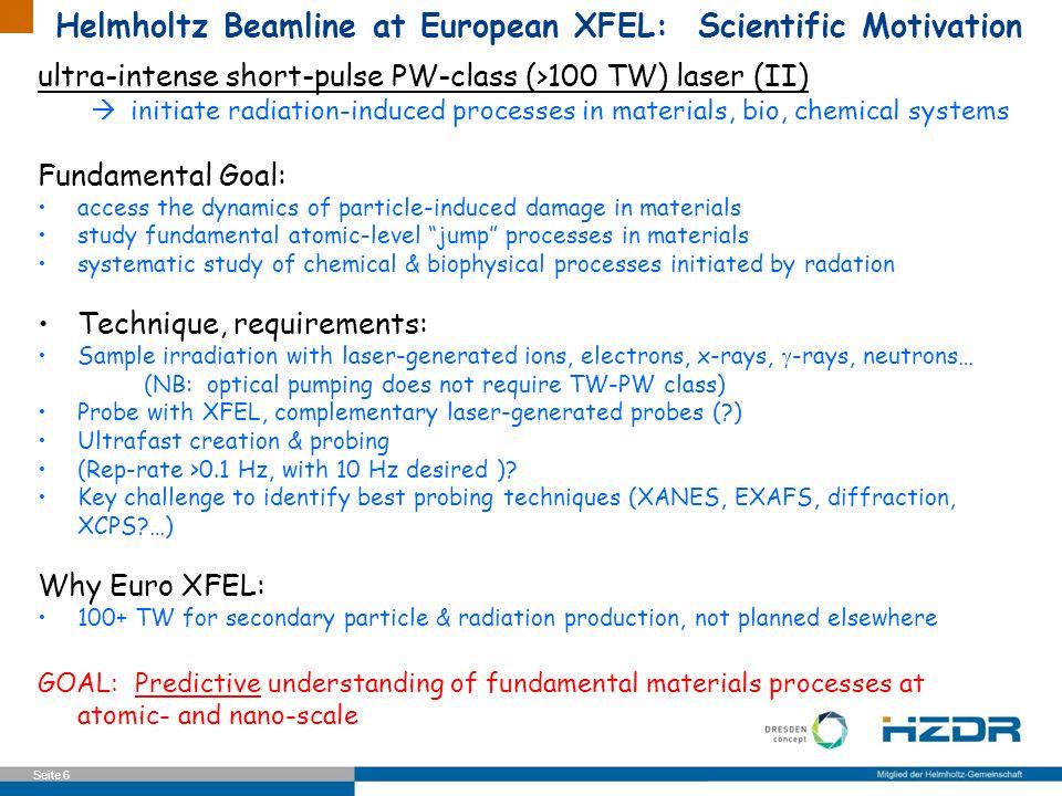 Seite 6 Helmholtz Beamline at European XFEL: Scientific Motivation ultra-intense short-pulse PW-class (>100 TW) laser (II) initiate radiation-induced