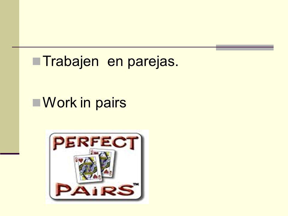 Trabajen en parejas. Work in pairs