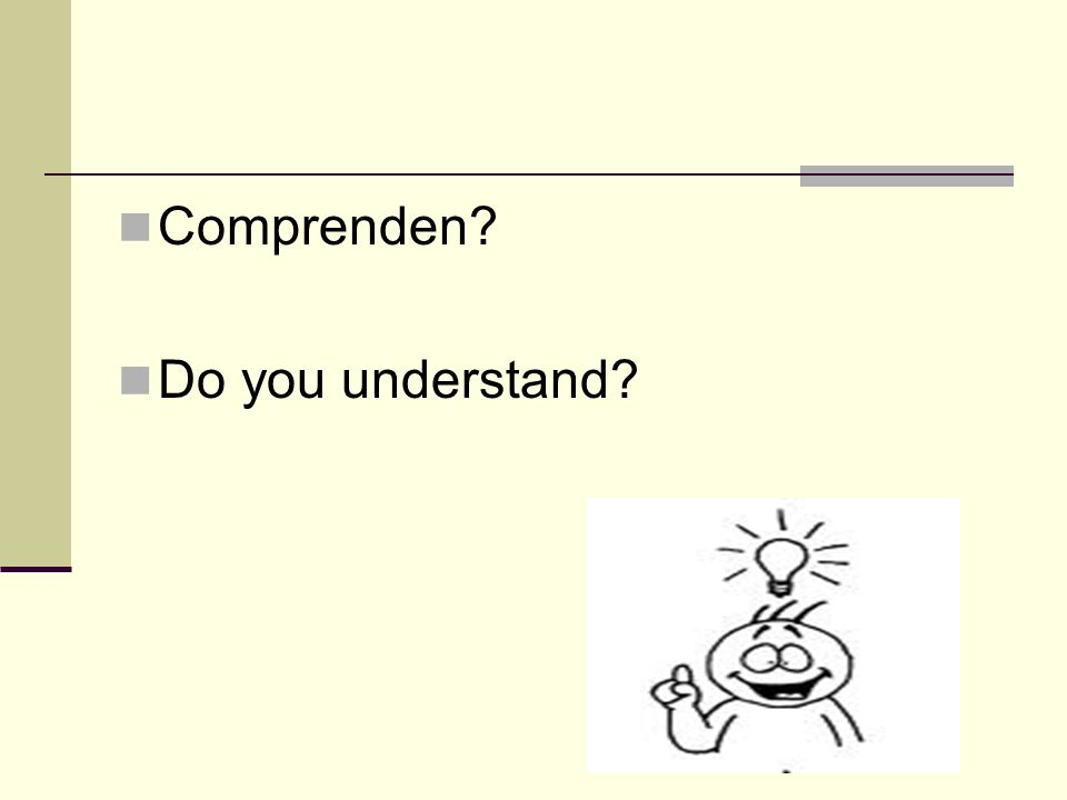 Comprenden? Do you understand?
