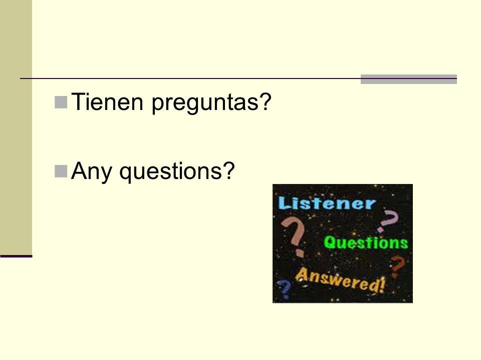 Tienen preguntas? Any questions?