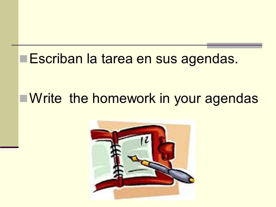 Escriban la tarea en sus agendas. Write the homework in your agendas