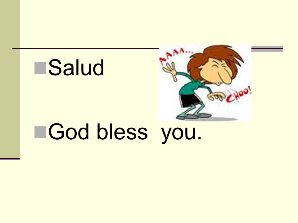 Salud God bless you.