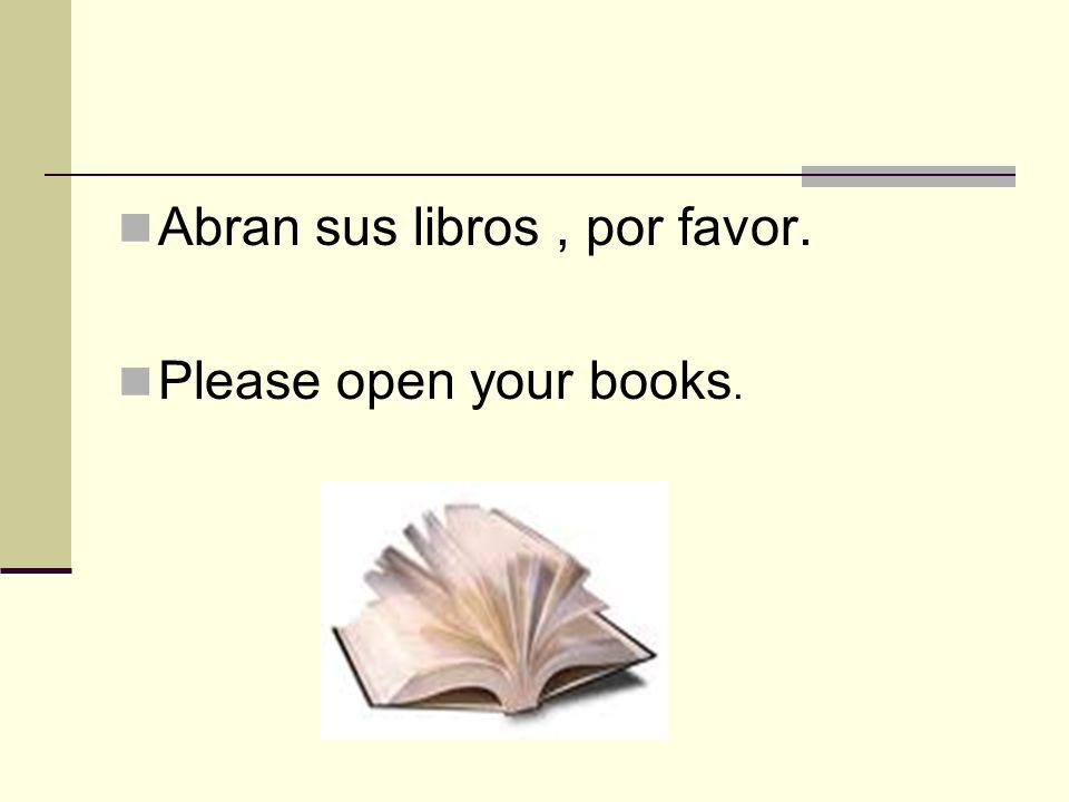 Cierren sus libros. Close your books.