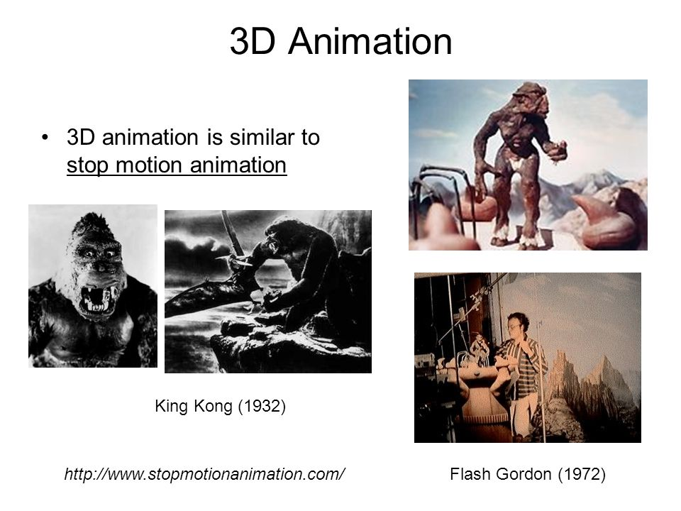 3D Animation 3D animation is similar to stop motion animation King Kong (1932) Flash Gordon (1972)http://www.stopmotionanimation.com/