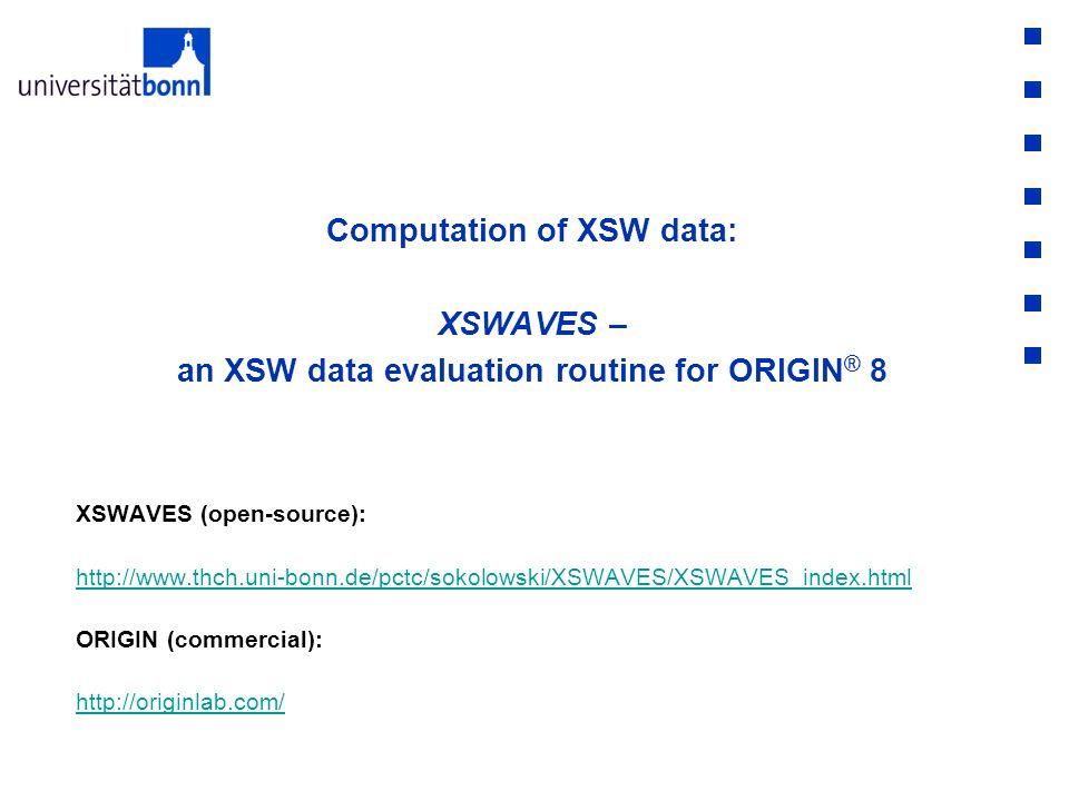 Computation of XSW data: XSWAVES – an XSW data evaluation routine for ORIGIN ® 8 XSWAVES (open-source): http://www.thch.uni-bonn.de/pctc/sokolowski/XS