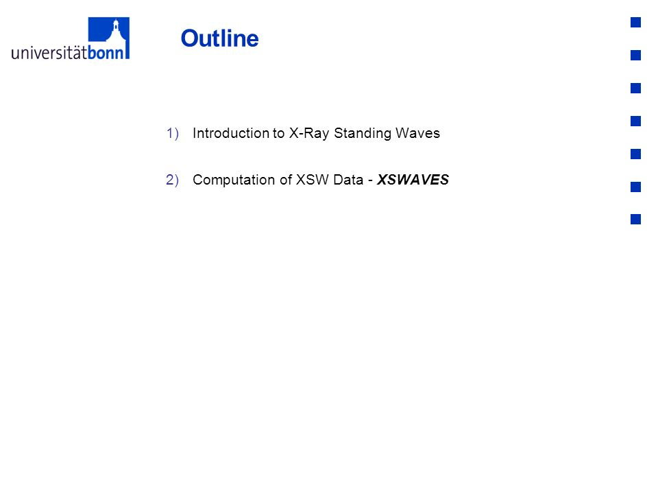 1)Introduction to X-Ray Standing Waves 2)Computation of XSW Data - XSWAVES Outline