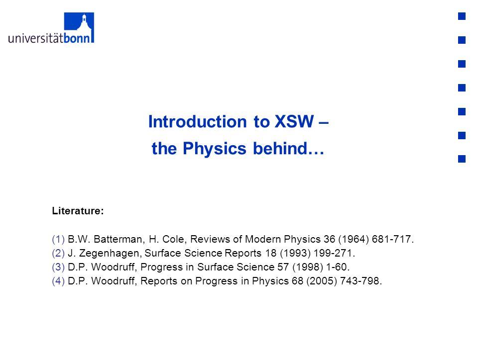Introduction to XSW – the Physics behind… Literature: (1)B.W. Batterman, H. Cole, Reviews of Modern Physics 36 (1964) 681-717. (2)J. Zegenhagen, Surfa