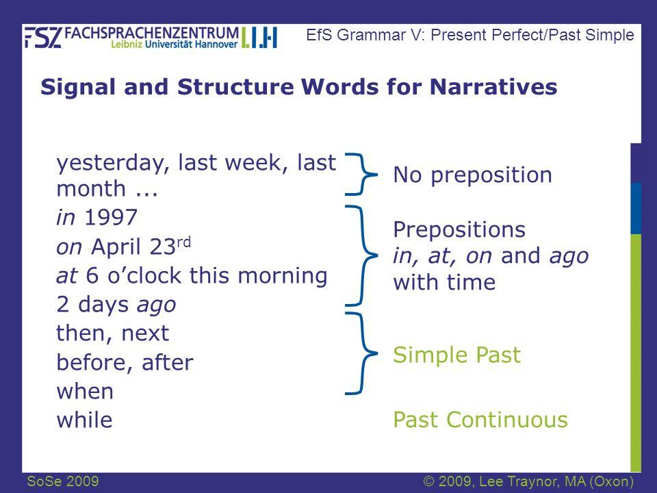 SoSe 2009© 2009, Lee Traynor, MA (Oxon) EfS Grammar V: Present Perfect/Past Simple Present Perfect and Simple Past: Use In brief: Present Perfect is used for results (Ergebnisse).