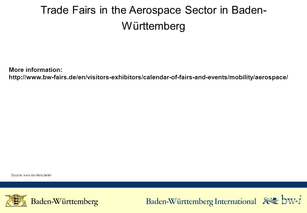 Trade Fairs in the Aerospace Sector in Baden- Württemberg More information: http://www.bw-fairs.de/en/visitors-exhibitors/calendar-of-fairs-and-events/mobility/aerospace/ Source: www.bw-fairs.de/en