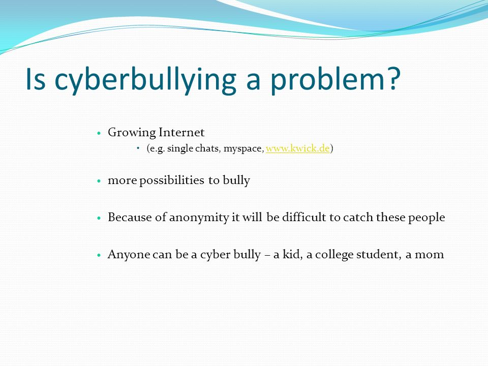 Is cyberbullying a problem. Growing Internet (e.g.