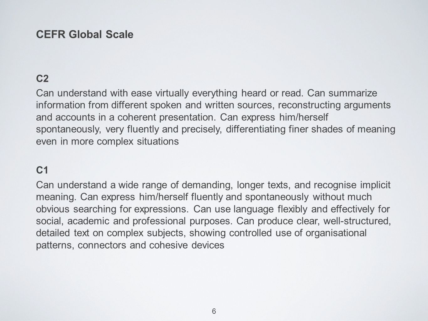 6 CEFR Global Scale C2 Can understand with ease virtually everything heard or read.