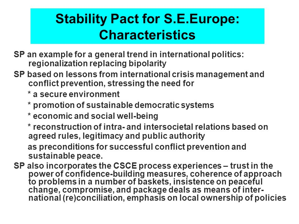Stability Pact for S.E.Europe: Characteristics SP an example for a general trend in international politics: regionalization replacing bipolarity SP ba