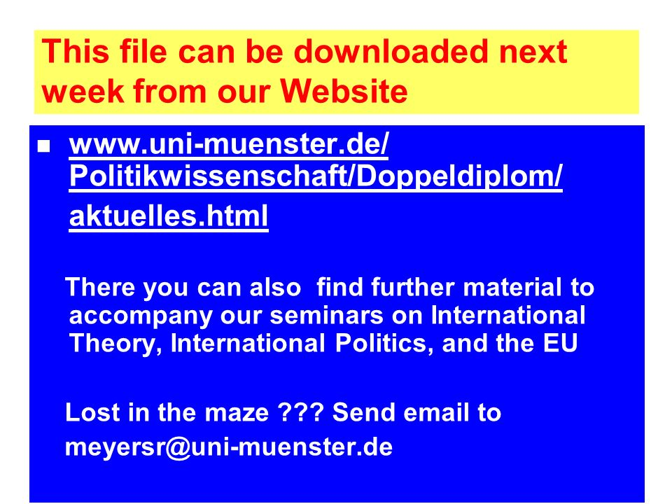 This file can be downloaded next week from our Website www.uni-muenster.de/ Politikwissenschaft/Doppeldiplom/ www.uni-muenster.de/ aktuelles.html Ther