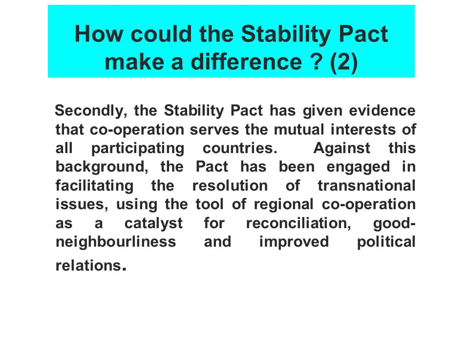 How could the Stability Pact make a difference ? (2) Secondly, the Stability Pact has given evidence that co-operation serves the mutual interests of