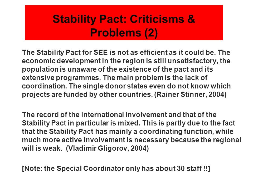 Stability Pact: Criticisms & Problems (2) The Stability Pact for SEE is not as efficient as it could be. The economic development in the region is sti