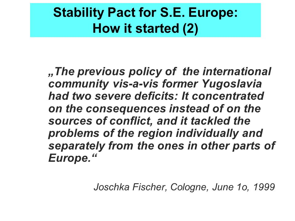 Stability Pact for S.E. Europe: How it started (2) The previous policy of the international community vis-a-vis former Yugoslavia had two severe defic