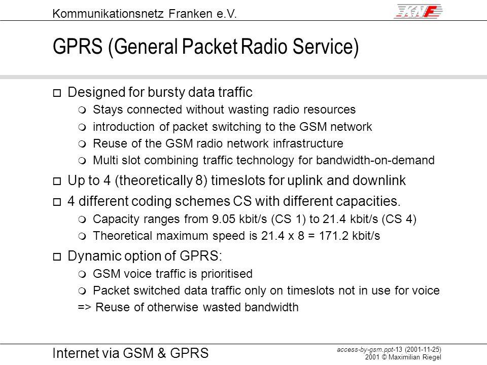 Kommunikationsnetz Franken e.V. access-by-gsm.ppt-13 (2001-11-25) 2001 © Maximilian Riegel Internet via GSM & GPRS GPRS (General Packet Radio Service)