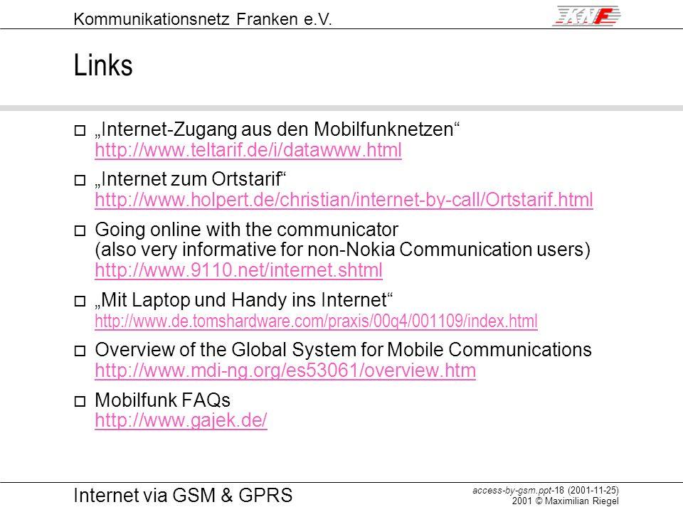 Kommunikationsnetz Franken e.V. access-by-gsm.ppt-18 (2001-11-25) 2001 © Maximilian Riegel Internet via GSM & GPRS Links o Internet-Zugang aus den Mob