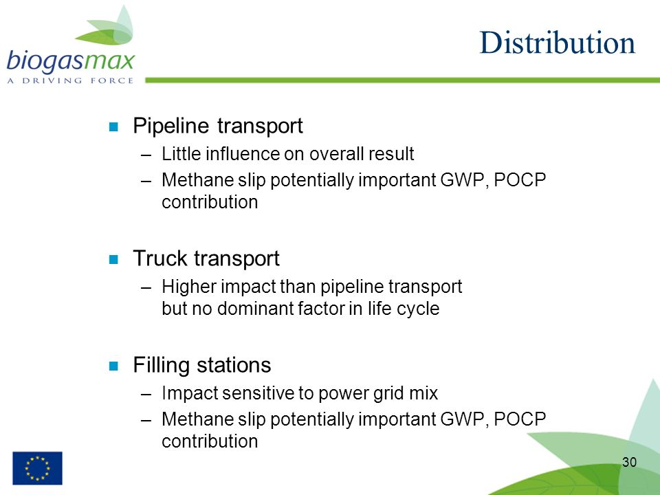 30 n Pipeline transport –Little influence on overall result –Methane slip potentially important GWP, POCP contribution n Truck transport –Higher impac