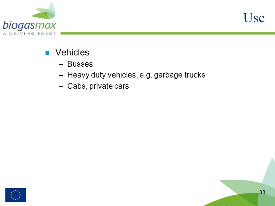 33 n Vehicles –Busses –Heavy duty vehicles, e.g. garbage trucks –Cabs, private cars Use