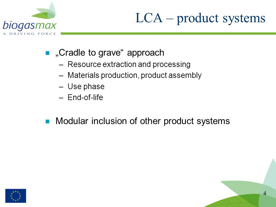 4 n Cradle to grave approach –Resource extraction and processing –Materials production, product assembly –Use phase –End-of-life n Modular inclusion of other product systems LCA – product systems