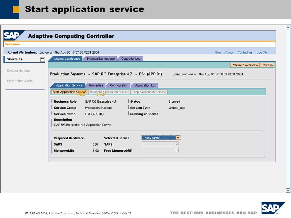SAP AG 2004, Adaptive Computing, Technical Overview, 01-Dec-2004 / slide 27 Start application service click
