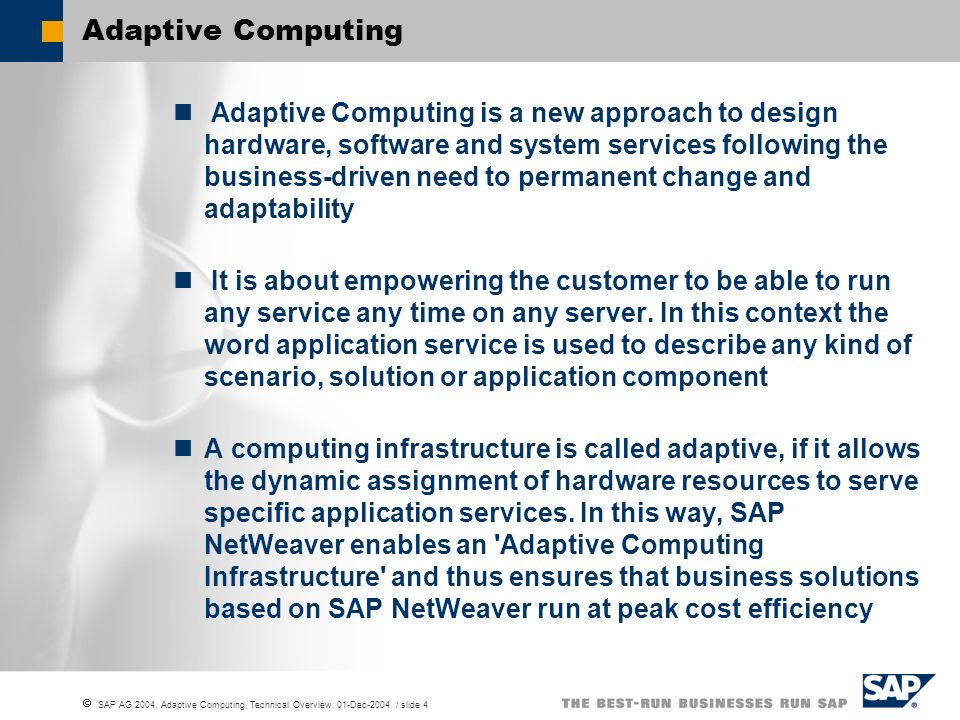 SAP AG 2004, Adaptive Computing, Technical Overview, 01-Dec-2004 / slide 4 Adaptive Computing Adaptive Computing is a new approach to design hardware,