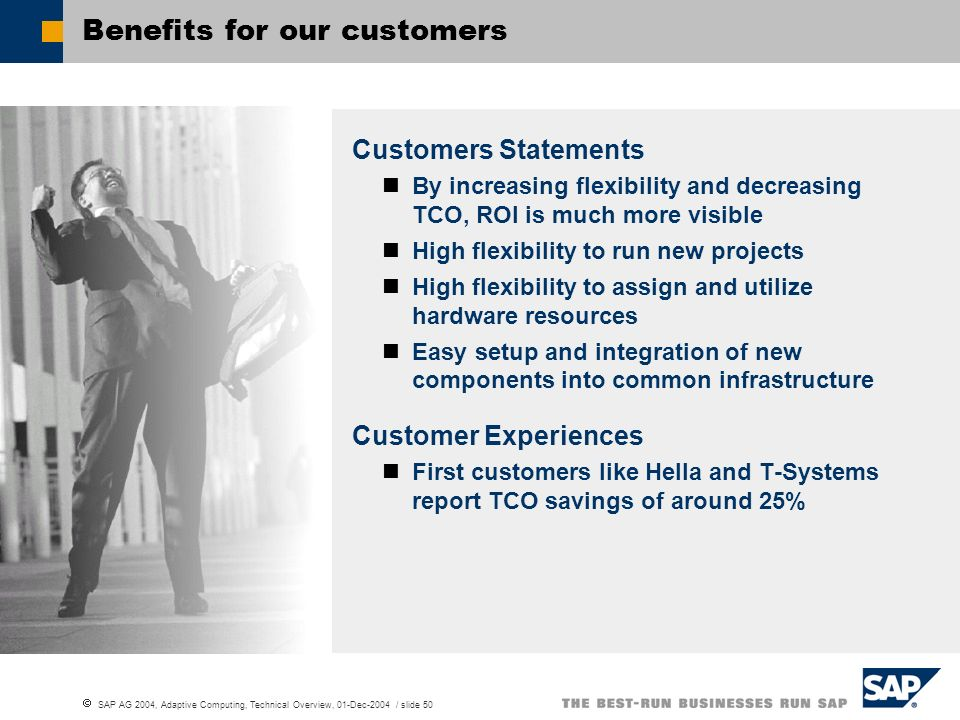 SAP AG 2004, Adaptive Computing, Technical Overview, 01-Dec-2004 / slide 50 Benefits for our customers Customers Statements By increasing flexibility