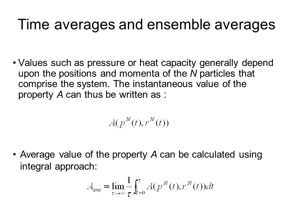 Time averages and ensemble averages Values such as pressure or heat capacity generally depend upon the positions and momenta of the N particles that c