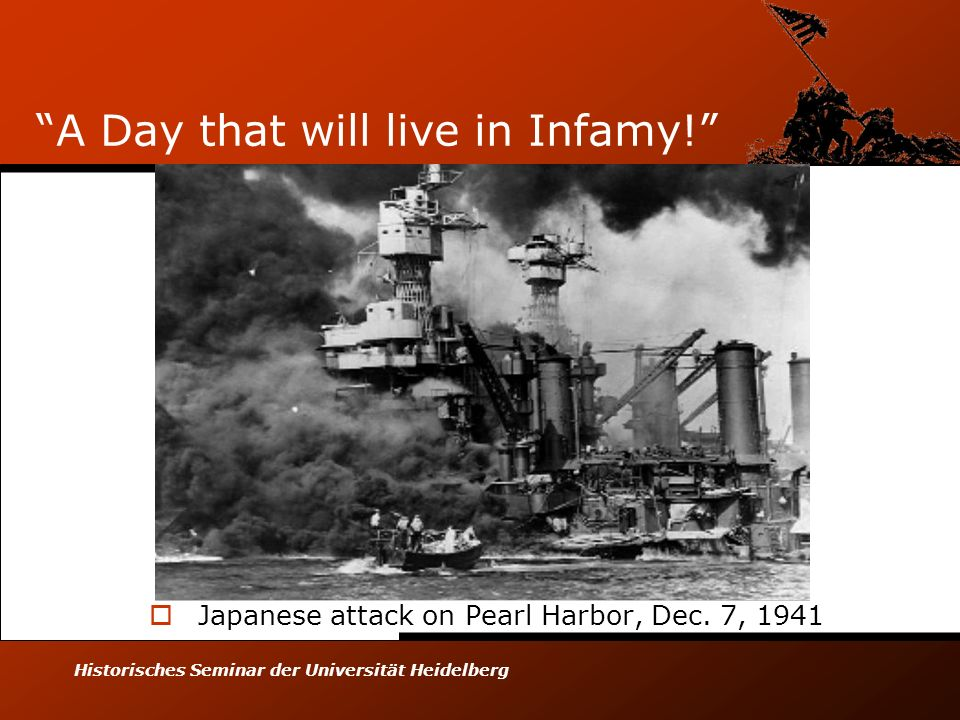 Historisches Seminar der Universität Heidelberg A Day that will live in Infamy! Japanese attack on Pearl Harbor, Dec. 7, 1941