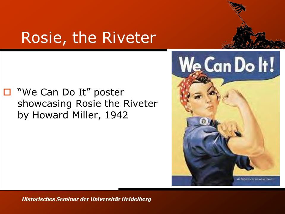 Historisches Seminar der Universität Heidelberg Rosie, the Riveter We Can Do It poster showcasing Rosie the Riveter by Howard Miller, 1942