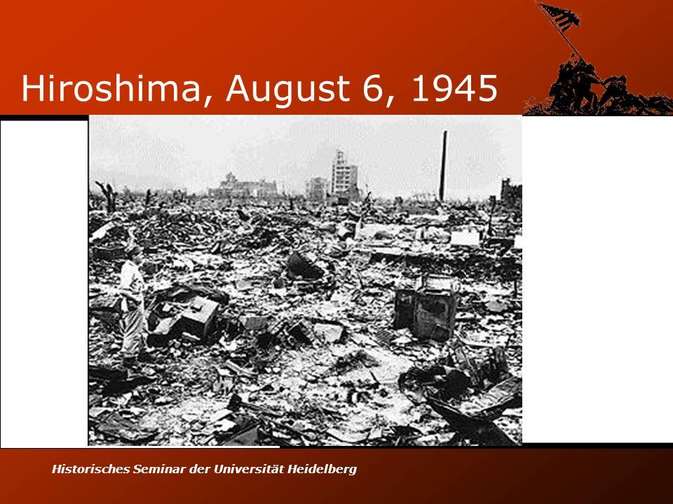 Historisches Seminar der Universität Heidelberg Hiroshima, August 6, 1945