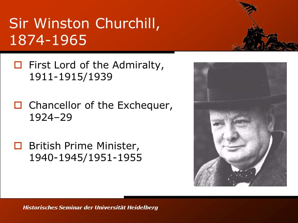 Historisches Seminar der Universität Heidelberg Sir Winston Churchill, 1874-1965 First Lord of the Admiralty, 1911-1915/1939 Chancellor of the Exchequ