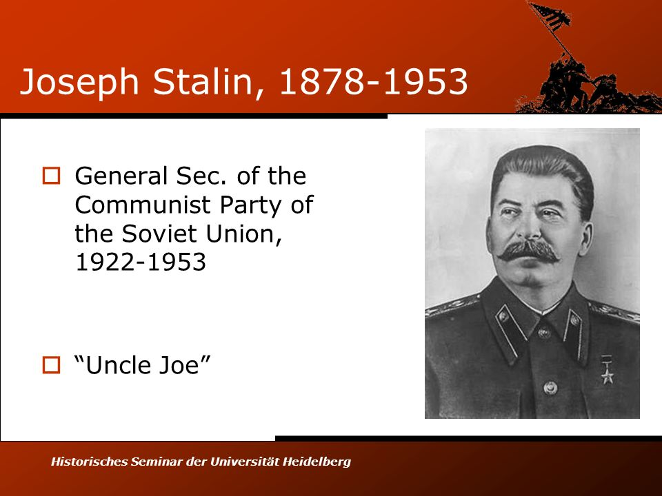 Historisches Seminar der Universität Heidelberg Joseph Stalin, 1878-1953 General Sec. of the Communist Party of the Soviet Union, 1922-1953 Uncle Joe
