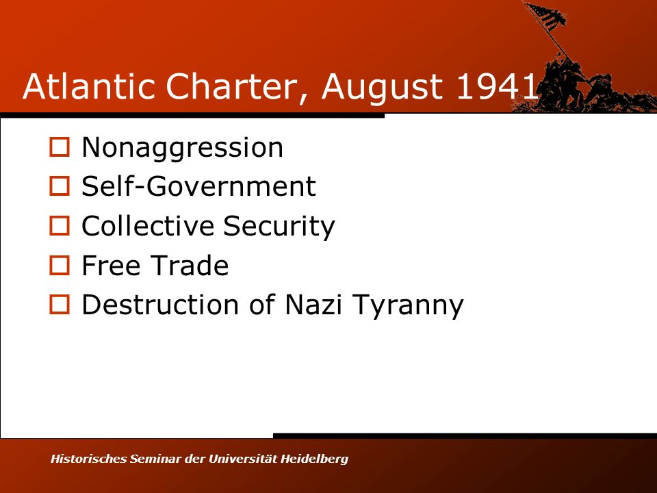 Historisches Seminar der Universität Heidelberg Atlantic Charter, August 1941 Nonaggression Self-Government Collective Security Free Trade Destruction
