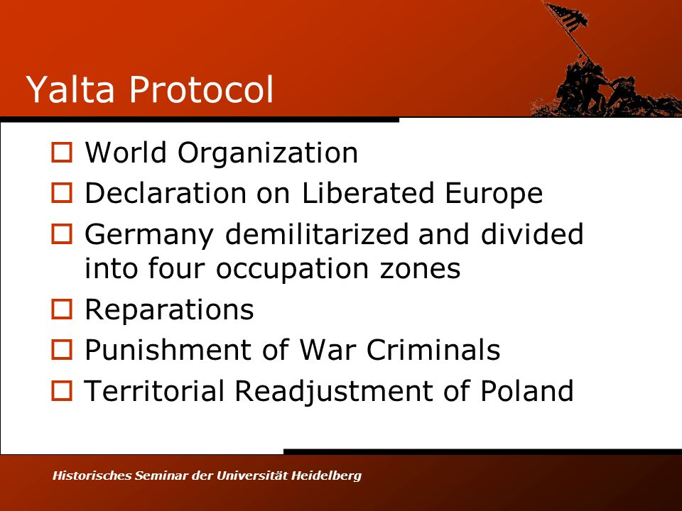 Historisches Seminar der Universität Heidelberg Yalta Protocol World Organization Declaration on Liberated Europe Germany demilitarized and divided in