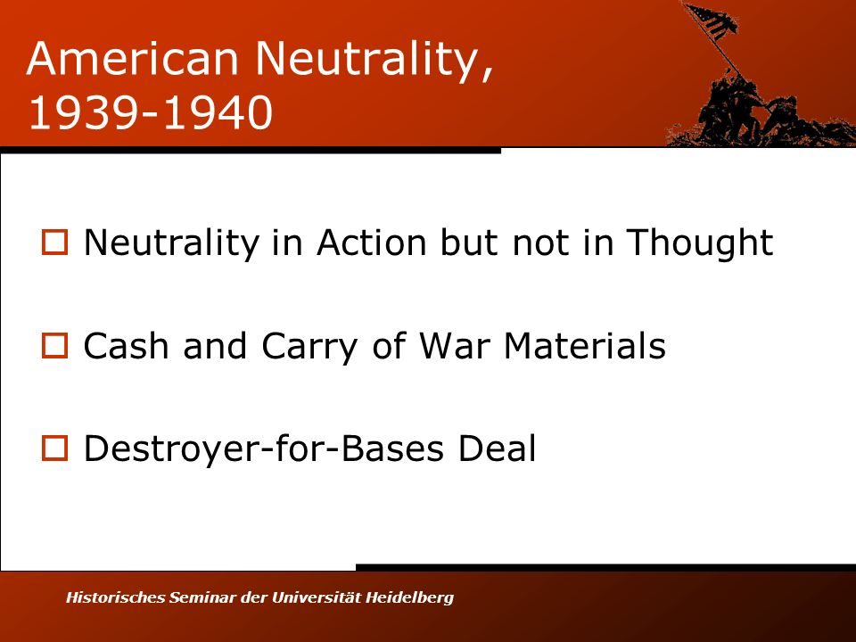 Historisches Seminar der Universität Heidelberg American Neutrality, 1939-1940 Neutrality in Action but not in Thought Cash and Carry of War Materials