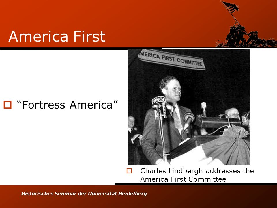 Historisches Seminar der Universität Heidelberg America First Fortress America Charles Lindbergh addresses the America First Committee