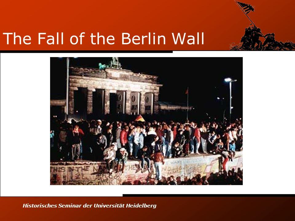 Historisches Seminar der Universität Heidelberg The Fall of the Berlin Wall