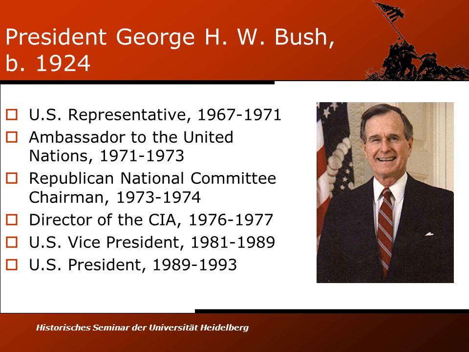 Historisches Seminar der Universität Heidelberg President George H. W. Bush, b. 1924 U.S. Representative, 1967-1971 Ambassador to the United Nations,