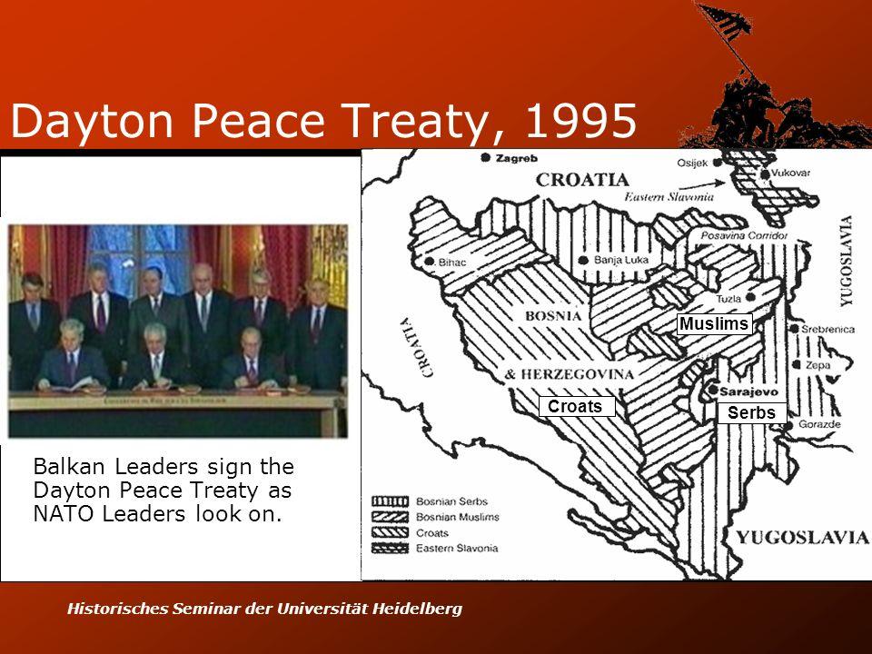 Historisches Seminar der Universität Heidelberg Dayton Peace Treaty, 1995 Balkan Leaders sign the Dayton Peace Treaty as NATO Leaders look on. Croats