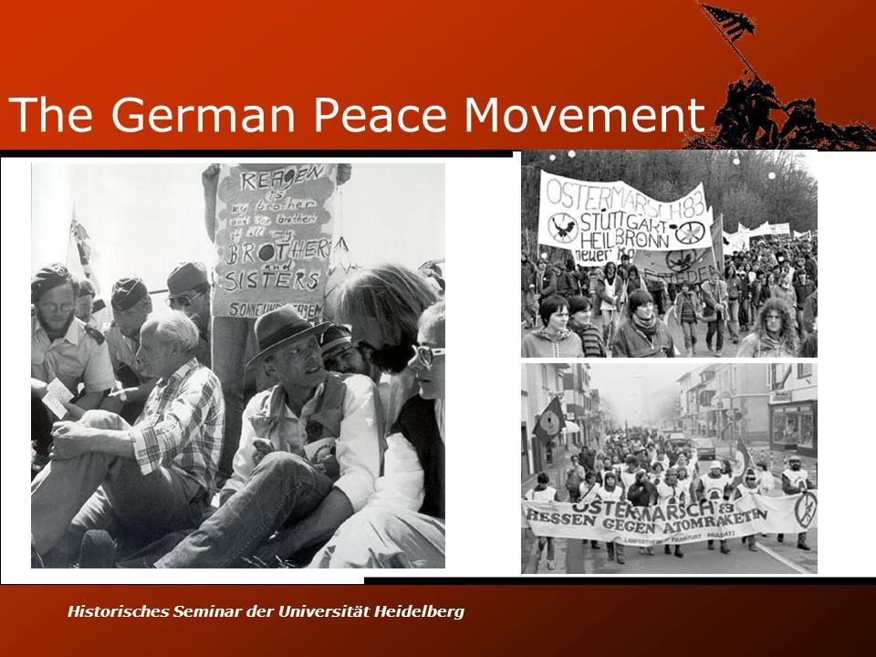 Historisches Seminar der Universität Heidelberg The German Peace Movement