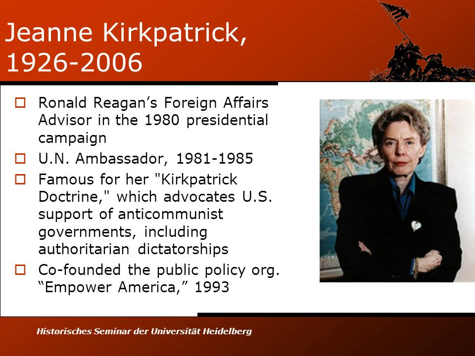 Historisches Seminar der Universität Heidelberg Jeanne Kirkpatrick, 1926-2006 Ronald Reagans Foreign Affairs Advisor in the 1980 presidential campaign
