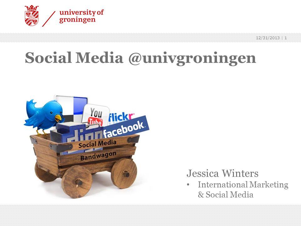 Social Media @univgroningen 12/31/2013 | 1 Jessica Winters International Marketing & Social Media