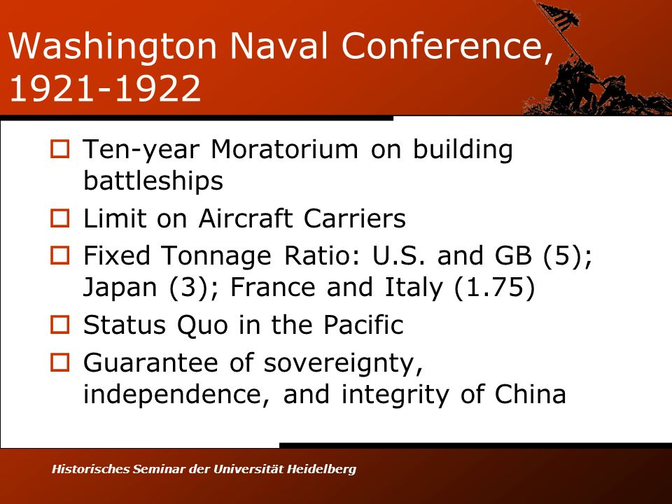Historisches Seminar der Universität Heidelberg Washington Naval Conference, 1921-1922 Ten-year Moratorium on building battleships Limit on Aircraft C